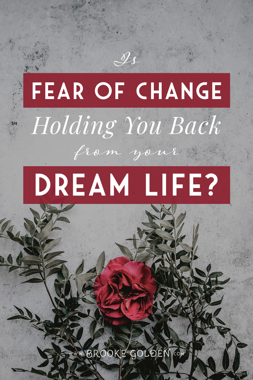 Is the fear of change holding you back from the life of your dreams?